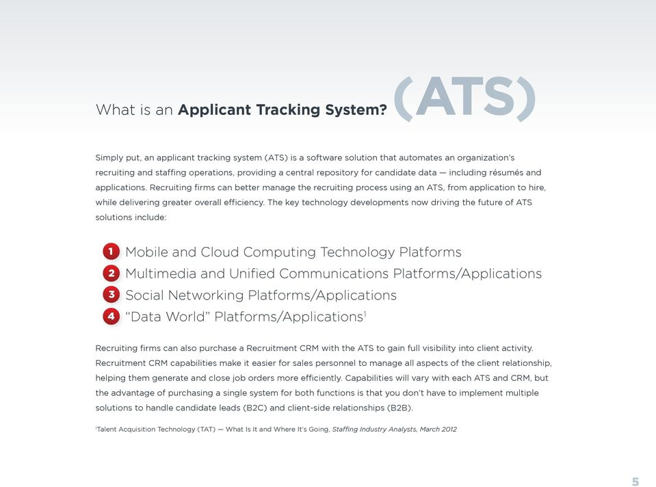 including résumés and applications. Recruiting firms can better manage the recruiting process using an ATS, from application to hire, while delivering greater overall efficiency.