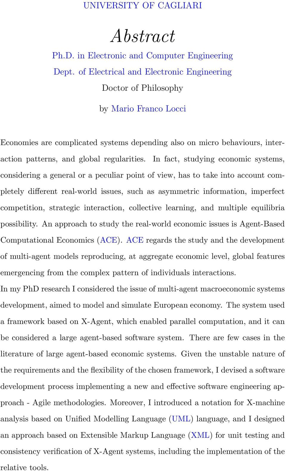 In fact, studying economic systems, considering a general or a peculiar point of view, has to take into account completely different real-world issues, such as asymmetric information, imperfect