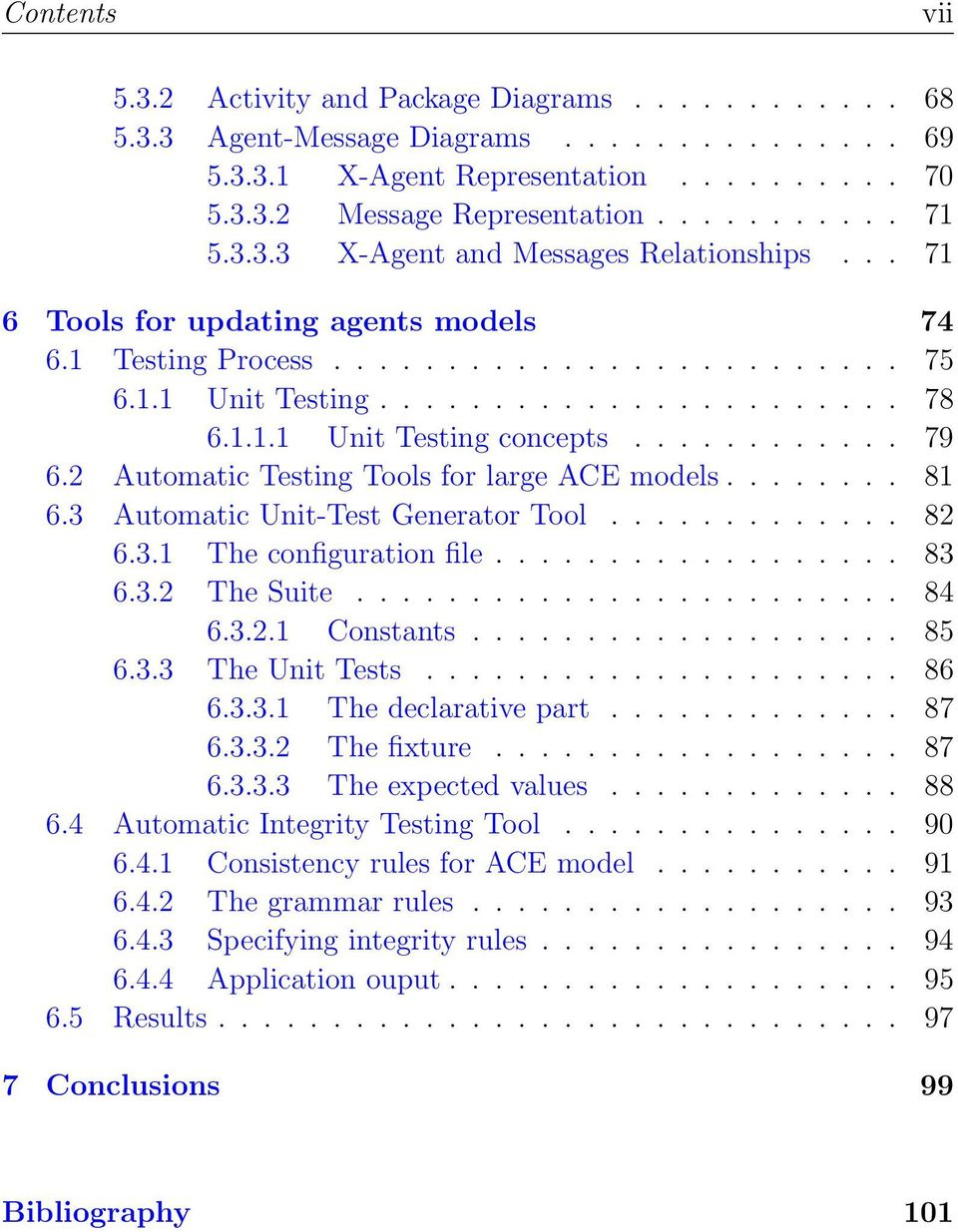 ........... 79 6.2 Automatic Testing Tools for large ACE models........ 81 6.3 Automatic Unit-Test Generator Tool............. 82 6.3.1 The configuration file.................. 83 6.3.2 The Suite.