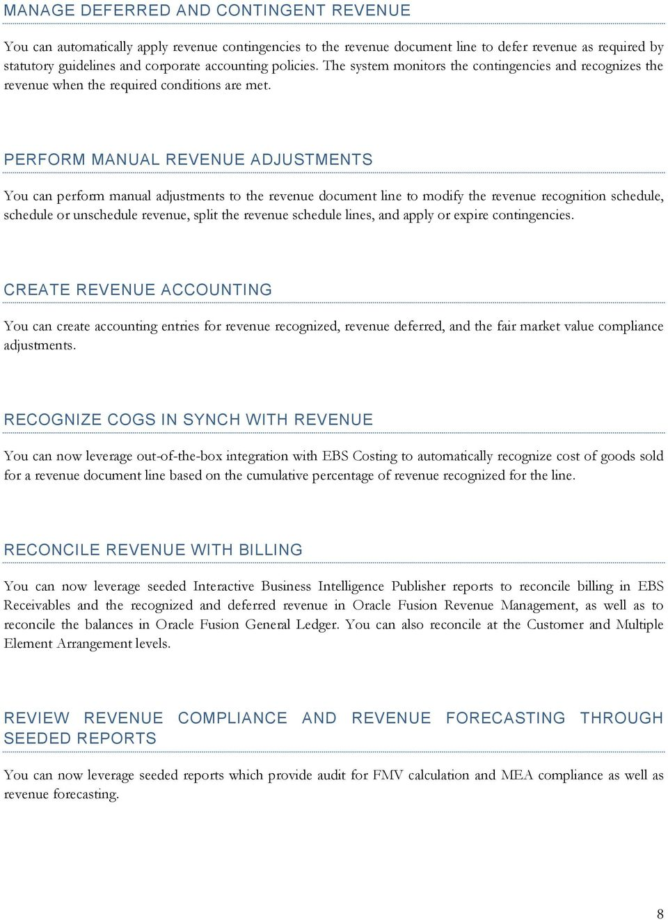 PERFORM MANUAL REVENUE ADJUSTMENTS You can perform manual adjustments to the revenue document line to modify the revenue recognition schedule, schedule or unschedule revenue, split the revenue