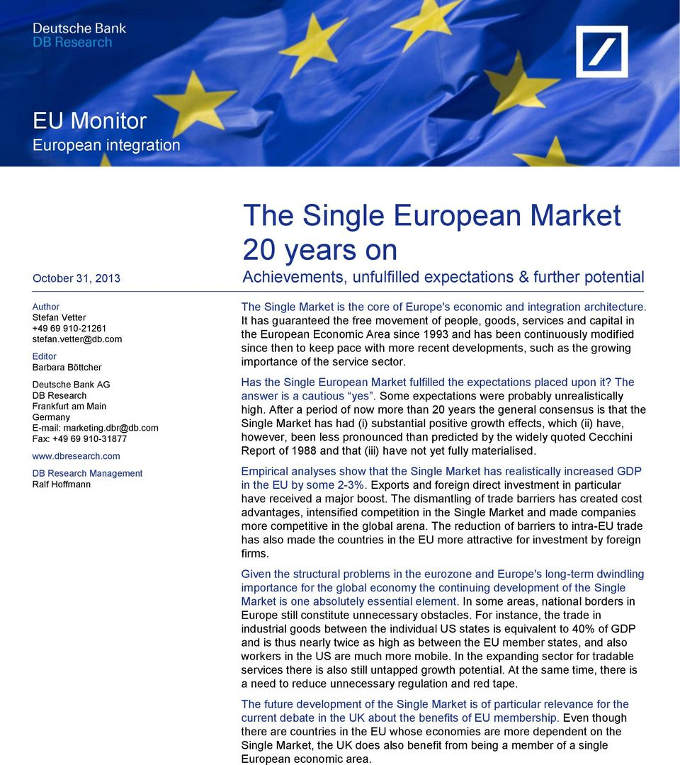 com DB Research Management Ralf Hoffmann The Single European Market 2 years on Achievements, unfulfilled expectations & further potential The Single Market is the core of Europe's economic and