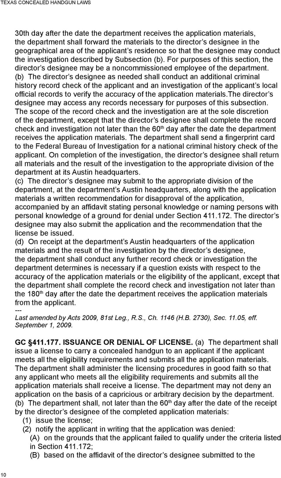 (b) The director s designee as needed shall conduct an additional criminal history record check of the applicant and an investigation of the applicant s local official records to verify the accuracy
