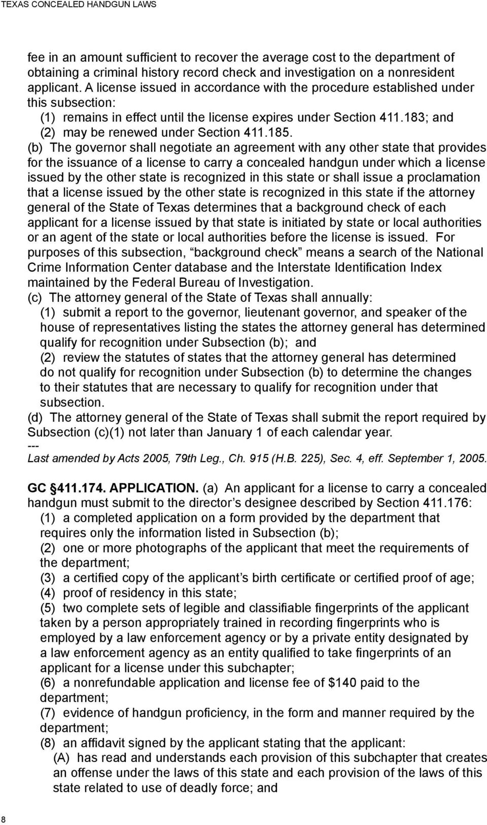 185. (b) The governor shall negotiate an agreement with any other state that provides for the issuance of a license to carry a concealed handgun under which a license issued by the other state is