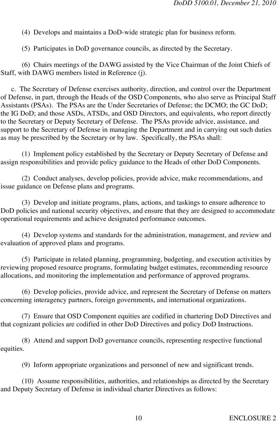 The Secretary of Defense exercises authority, direction, and control over the Department of Defense, in part, through the Heads of the OSD Components, who also serve as Principal Staff Assistants