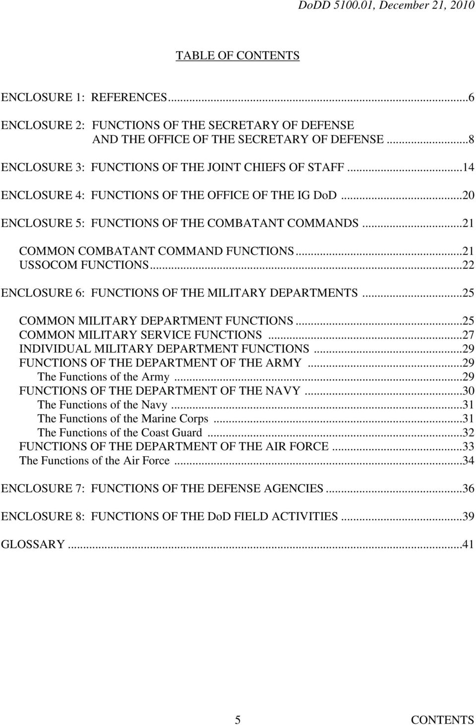 ..22 ENCLOSURE 6: FUNCTIONS OF THE MILITARY DEPARTMENTS...25 COMMON MILITARY DEPARTMENT FUNCTIONS...25 COMMON MILITARY SERVICE FUNCTIONS...27 INDIVIDUAL MILITARY DEPARTMENT FUNCTIONS.