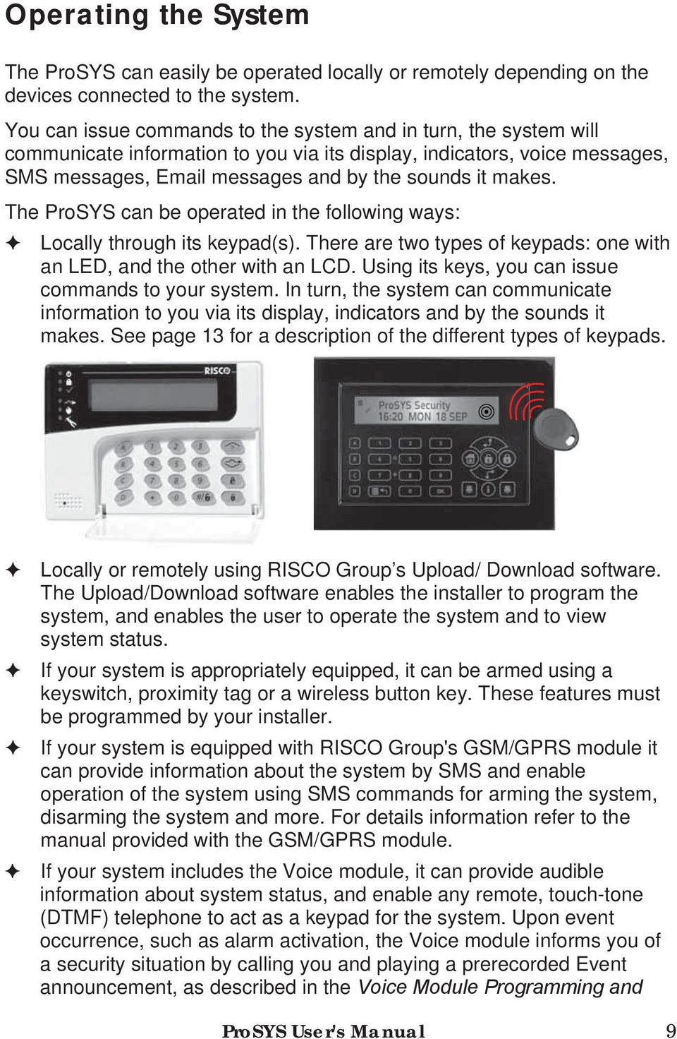 The ProSYS can be operated in the following ways: Locally through its keypad(s). There are two types of keypads: one with an LED, and the other with an LCD.