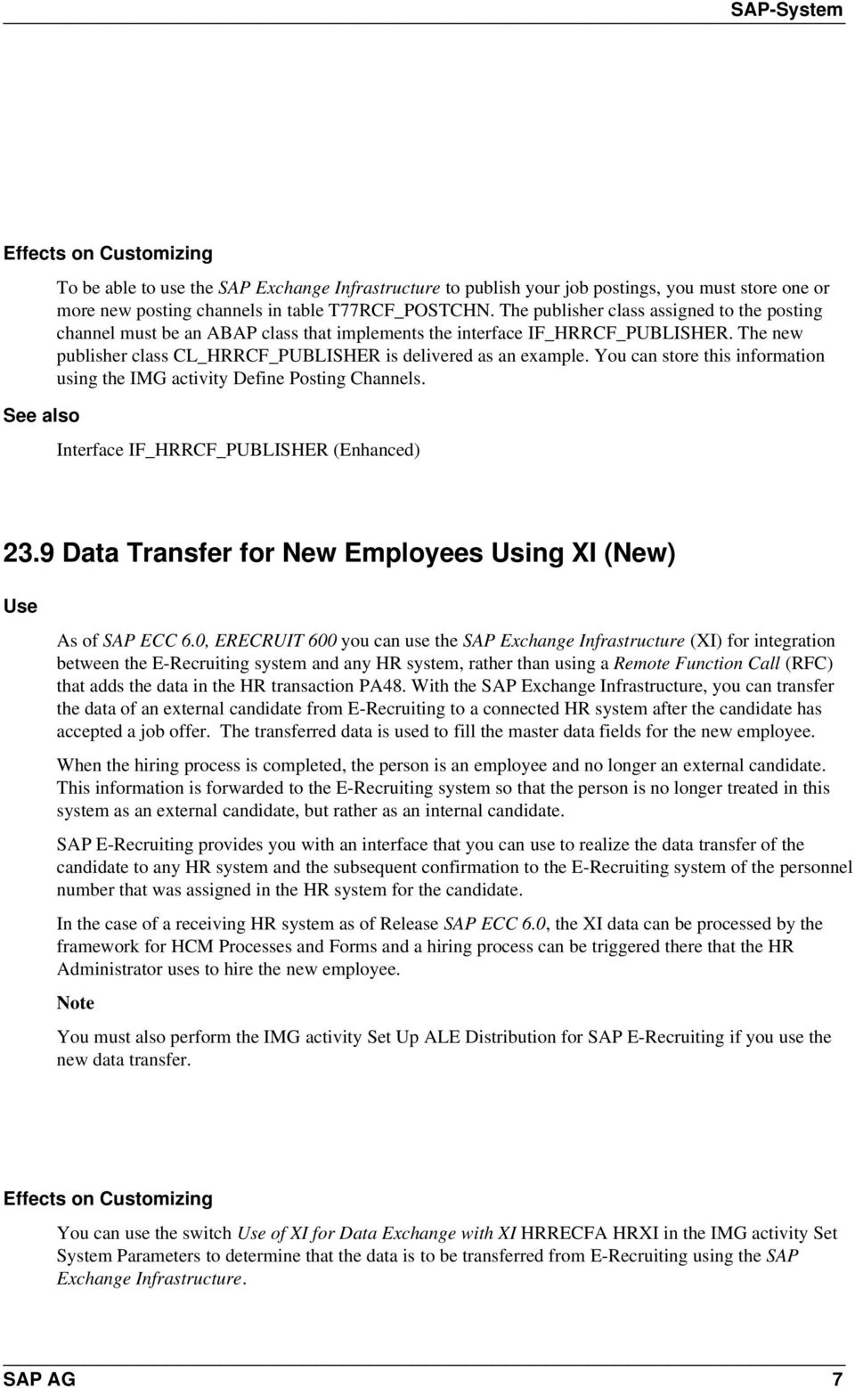 You can store this information using the IMG activity Define Posting Channels. Interface IF_HRRCF_PUBLISHER (Enhanced) 23.9 Data Transfer for New Employees Using XI (New) As of SAP ECC 6.