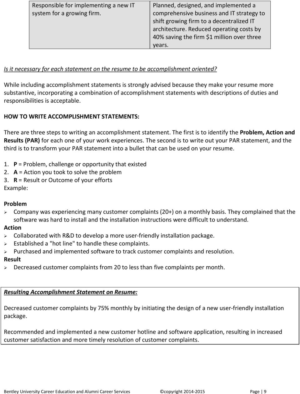 While including accomplishment statements is strongly advised because they make your resume more substantive, incorporating a combination of accomplishment statements with descriptions of duties and