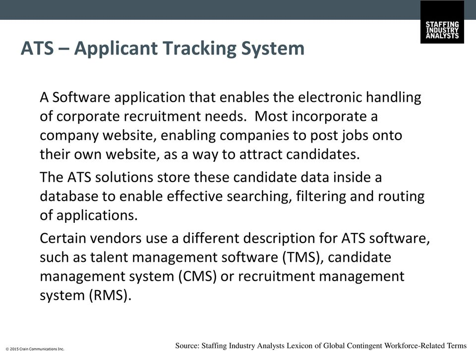 The ATS solutions store these candidate data inside a database to enable effective searching, filtering and routing of applications.