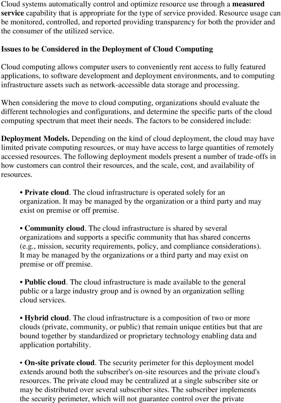 Issues to be Considered in the Deployment of Cloud Computing Cloud computing allows computer users to conveniently rent access to fully featured applications, to software development and deployment