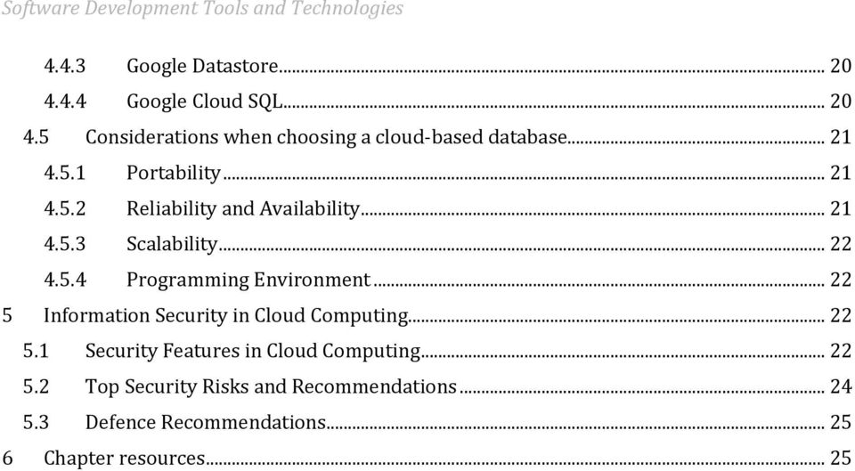 .. 21 4.5.3 Scalability... 22 4.5.4 Programming Environment... 22 5 Information Security in Cloud Computing... 22 5.1 Security Features in Cloud Computing.