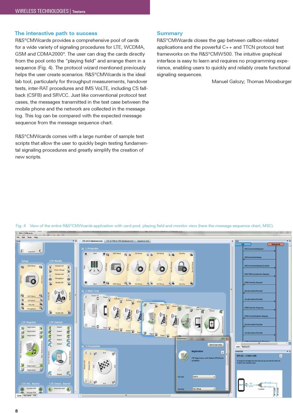 R&S CMWcards is the ideal lab tool, particularly for throughput measurements, handover tests, inter-rat procedures and IMS VoLTE, including CS fallback (CSFB) and SRVCC.