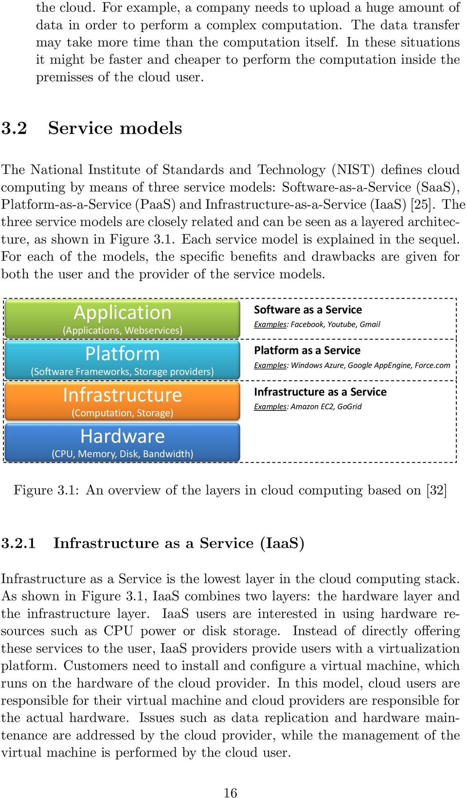 2 Service models The National Institute of Standards and Technology (NIST) defines cloud computing by means of three service models: Software-as-a-Service (SaaS), Platform-as-a-Service (PaaS) and