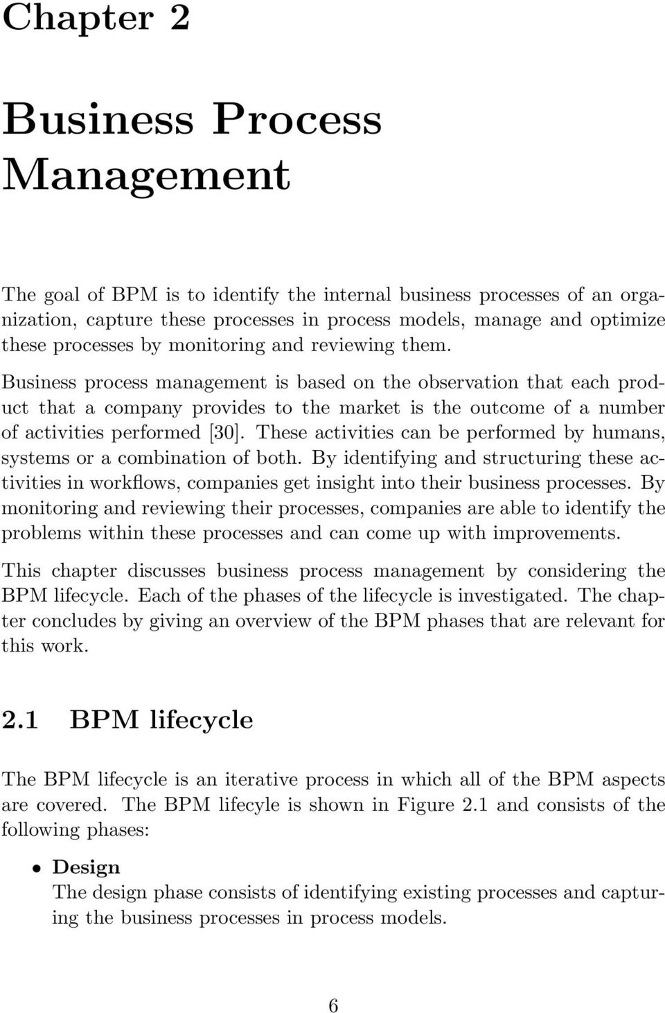 Business process management is based on the observation that each product that a company provides to the market is the outcome of a number of activities performed [30].