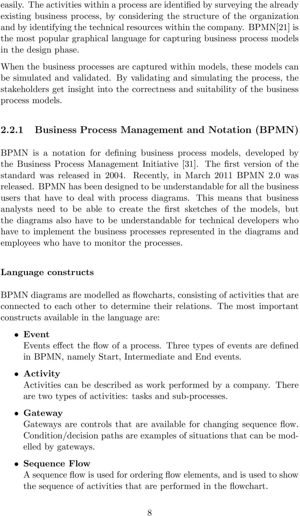 the company. BPMN[21] is the most popular graphical language for capturing business process models in the design phase.