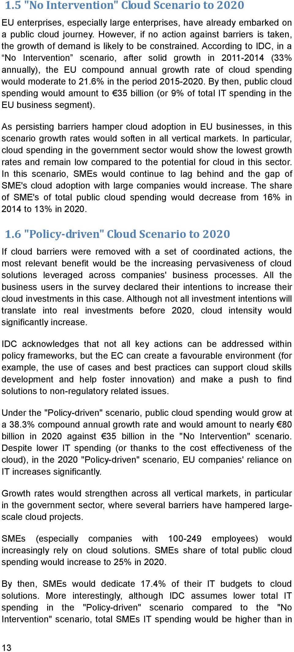 According to IDC, in a No Intervention scenario, after solid growth in 2011-2014 (33% annually), the EU compound annual growth rate of cloud spending would moderate to 21.6% in the period 2015-2020.
