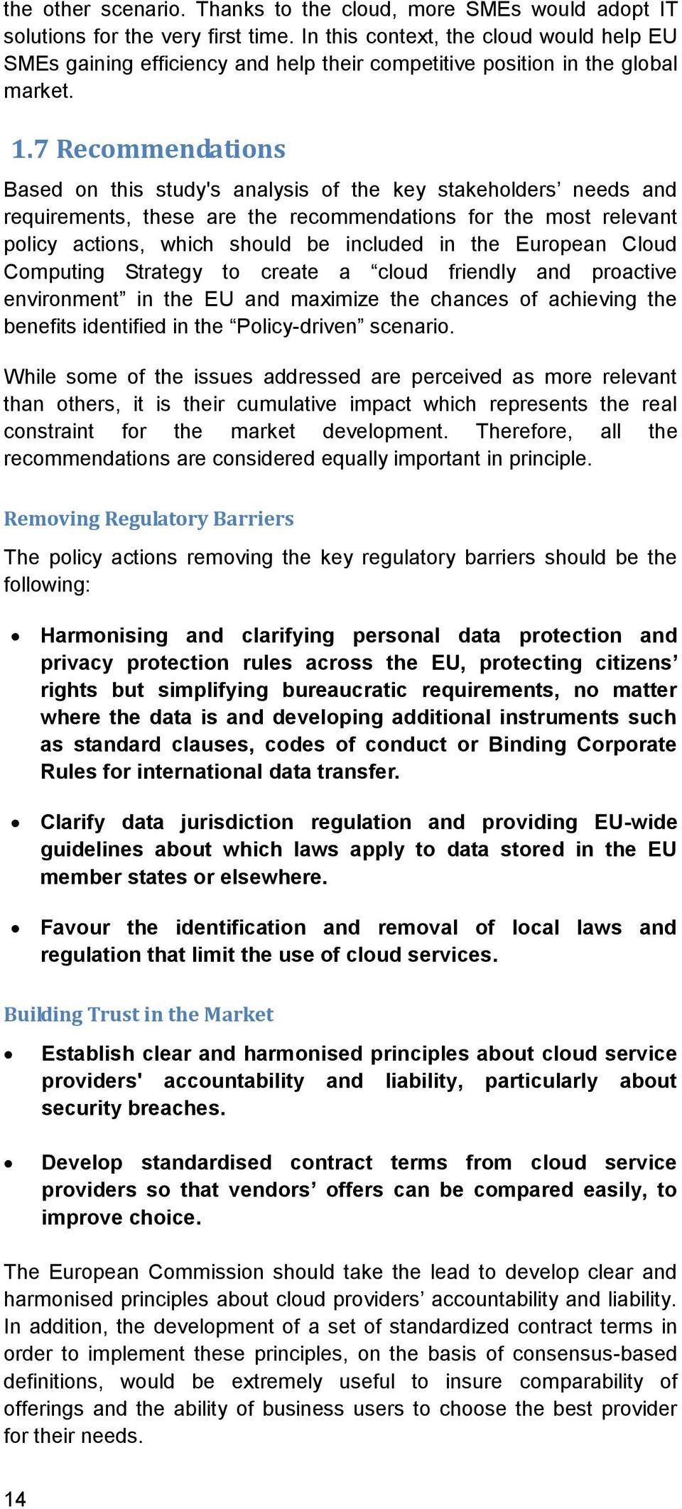 7 Recommendations Based on this study's analysis of the key stakeholders needs and requirements, these are the recommendations for the most relevant policy actions, which should be included in the