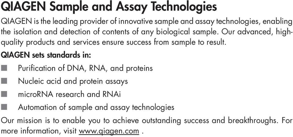 QIAGEN sets standards in: Purification of DNA, RNA, and proteins Nucleic acid and protein assays microrna research and RNAi Automation of