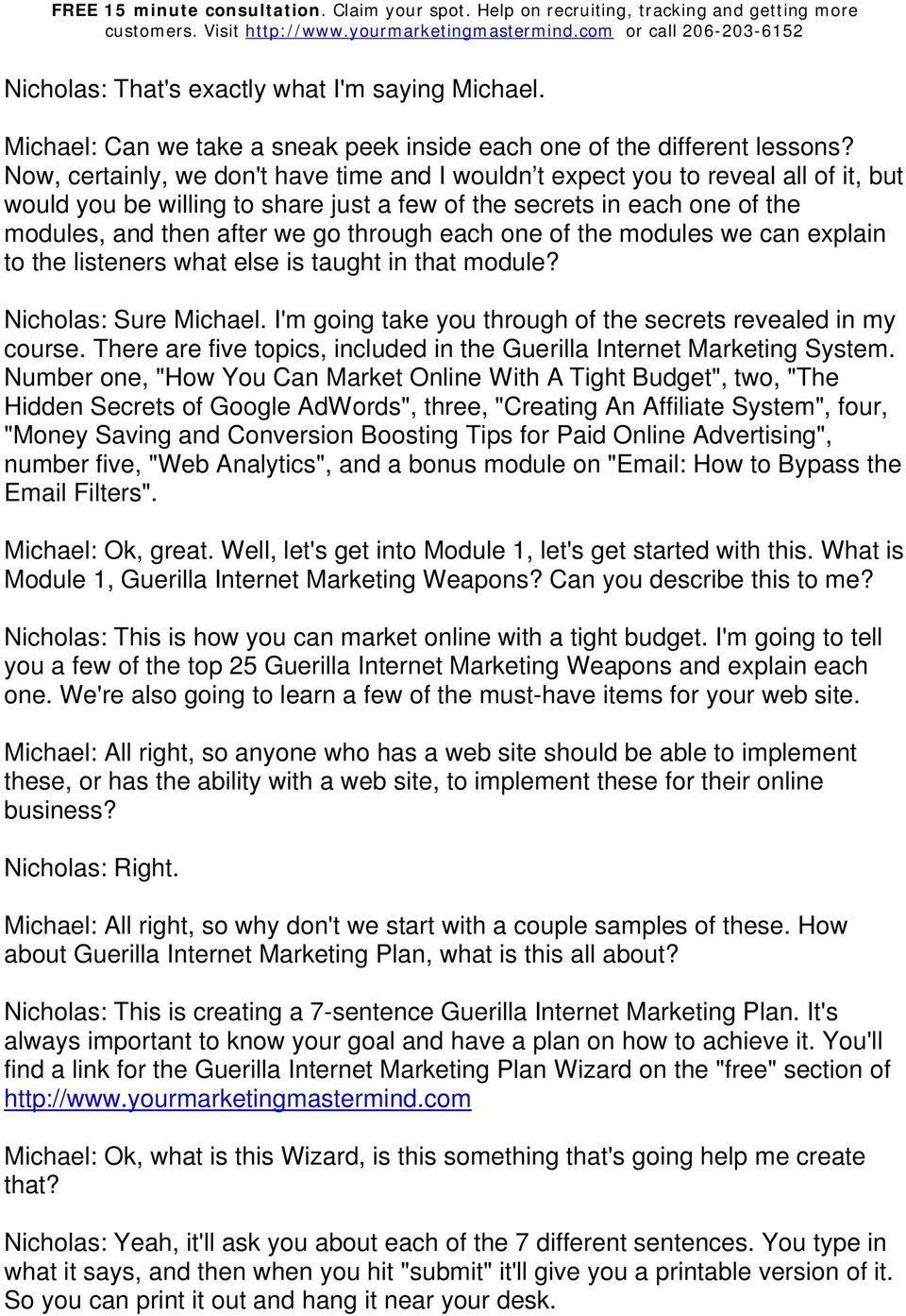 each one of the modules we can explain to the listeners what else is taught in that module? Nicholas: Sure Michael. I'm going take you through of the secrets revealed in my course.