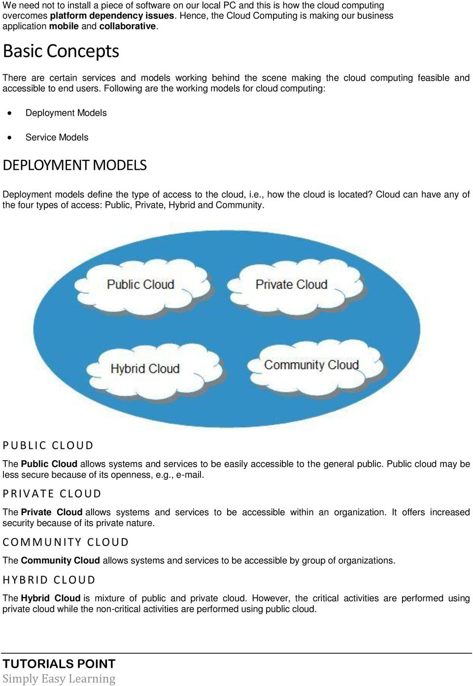 Basic Concepts There are certain services and models working behind the scene making the cloud computing feasible and accessible to end users.
