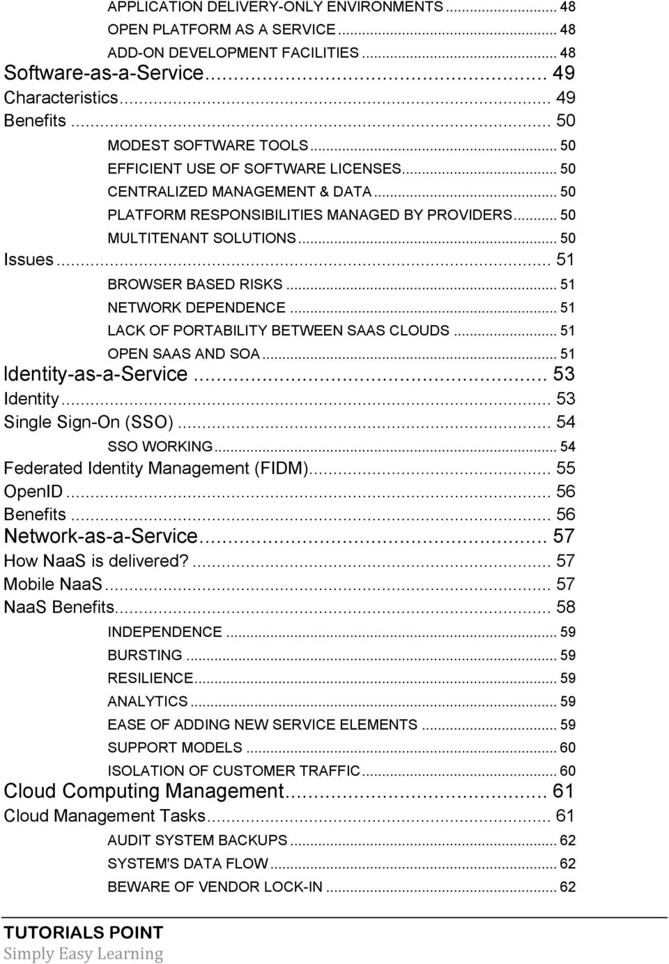 .. 51 NETWORK DEPENDENCE... 51 LACK OF PORTABILITY BETWEEN SAAS CLOUDS... 51 OPEN SAAS AND SOA... 51 ldentity-as-a-service... 53 Identity... 53 Single Sign-On (SSO)... 54 SSO WORKING.