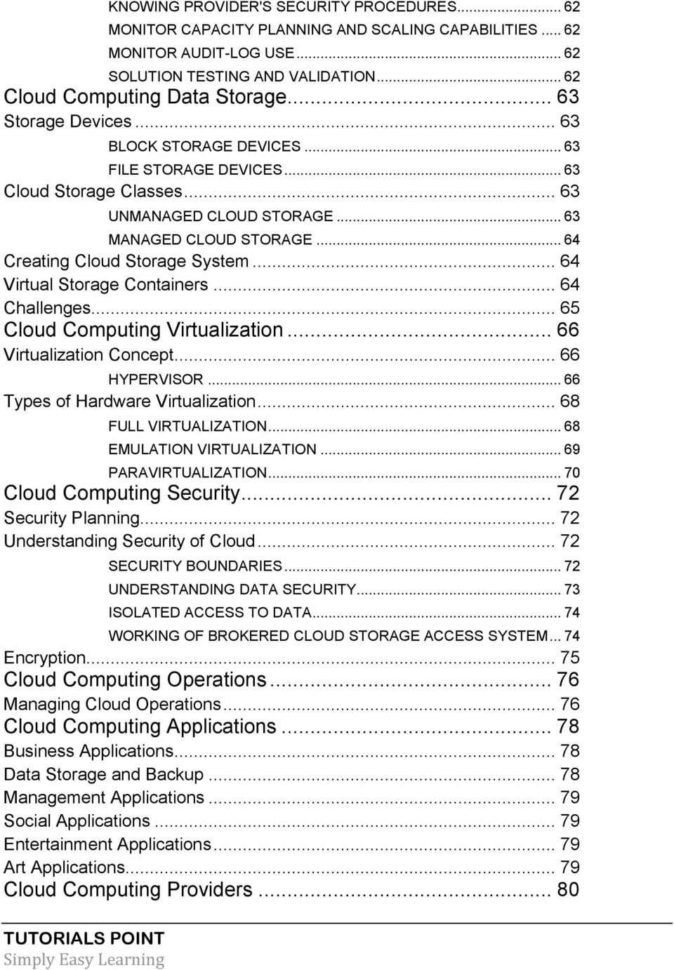 .. 64 Virtual Storage Containers... 64 Challenges... 65 Cloud Computing Virtualization... 66 Virtualization Concept... 66 HYPERVISOR... 66 Types of Hardware Virtualization... 68 FULL VIRTUALIZATION.
