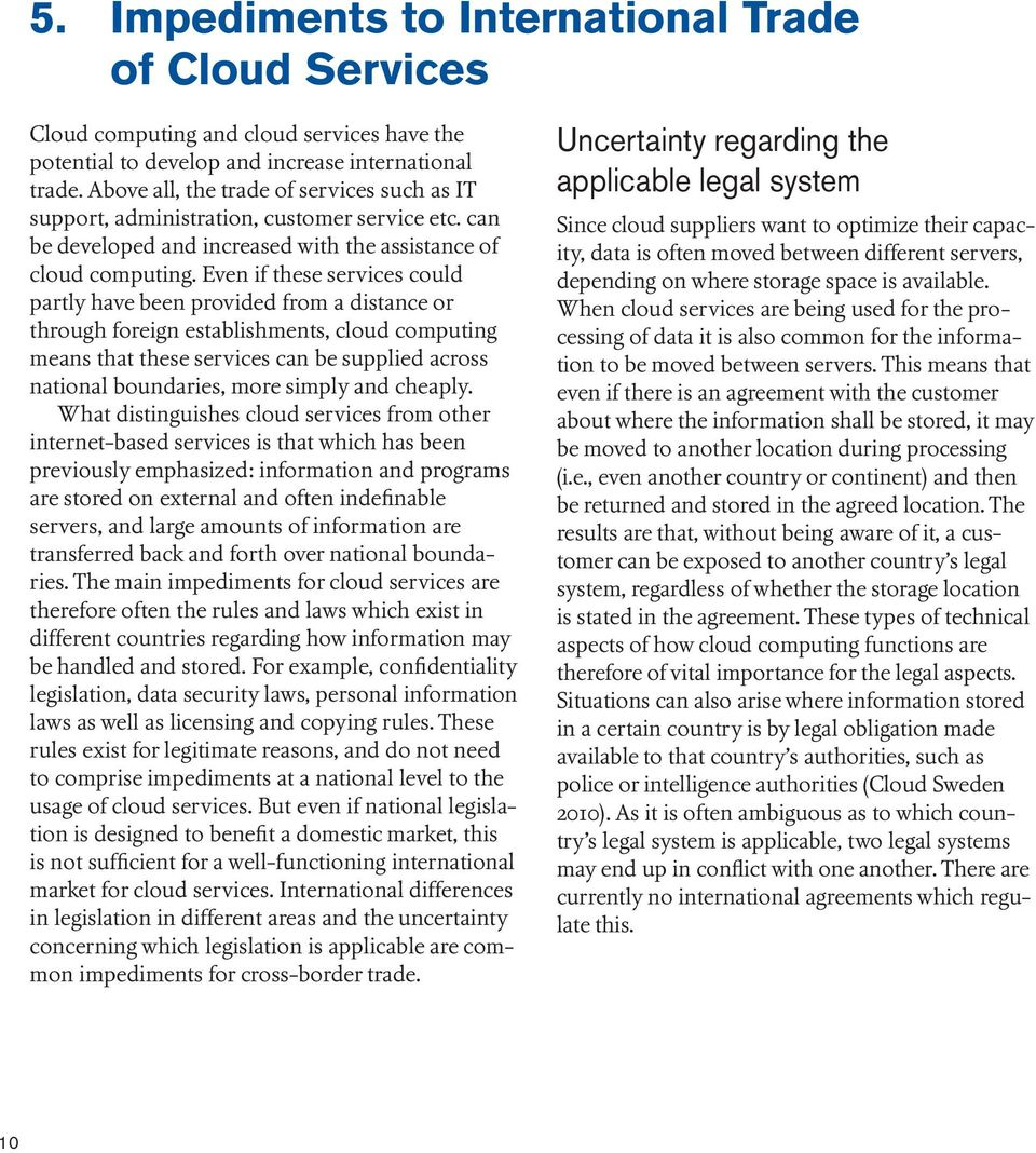 Even if these services could partly have been provided from a distance or through foreign establishments, cloud computing means that these services can be supplied across national boundaries, more