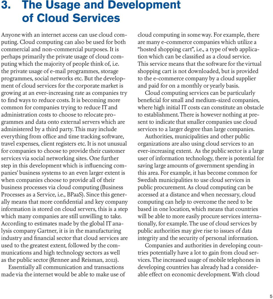 But the development of cloud services for the corporate market is growing at an ever-increasing rate as companies try to find ways to reduce costs.