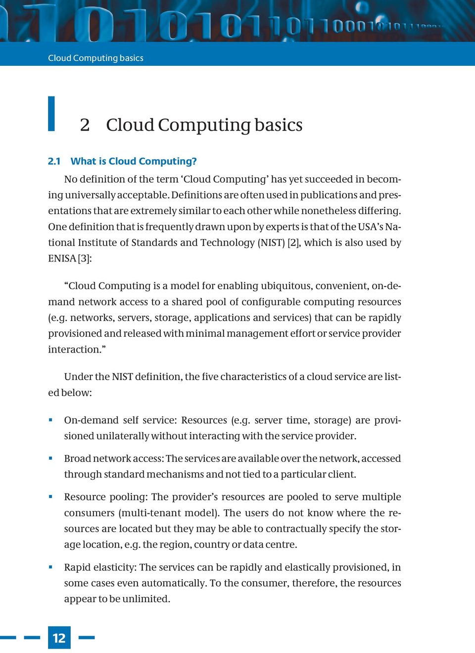 One definition that is frequently drawn upon by experts is that of the USA s National Institute of Standards and Technology (NIST) [2], which is also used by ENISA [3]: Cloud Computing is a model for