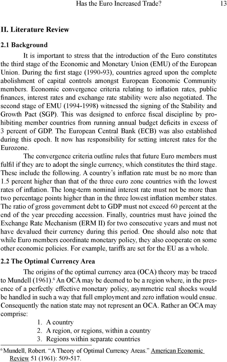 During the first stage (1990-93), countries agreed upon the complete abolishment of capital controls amongst European Economic Community members.