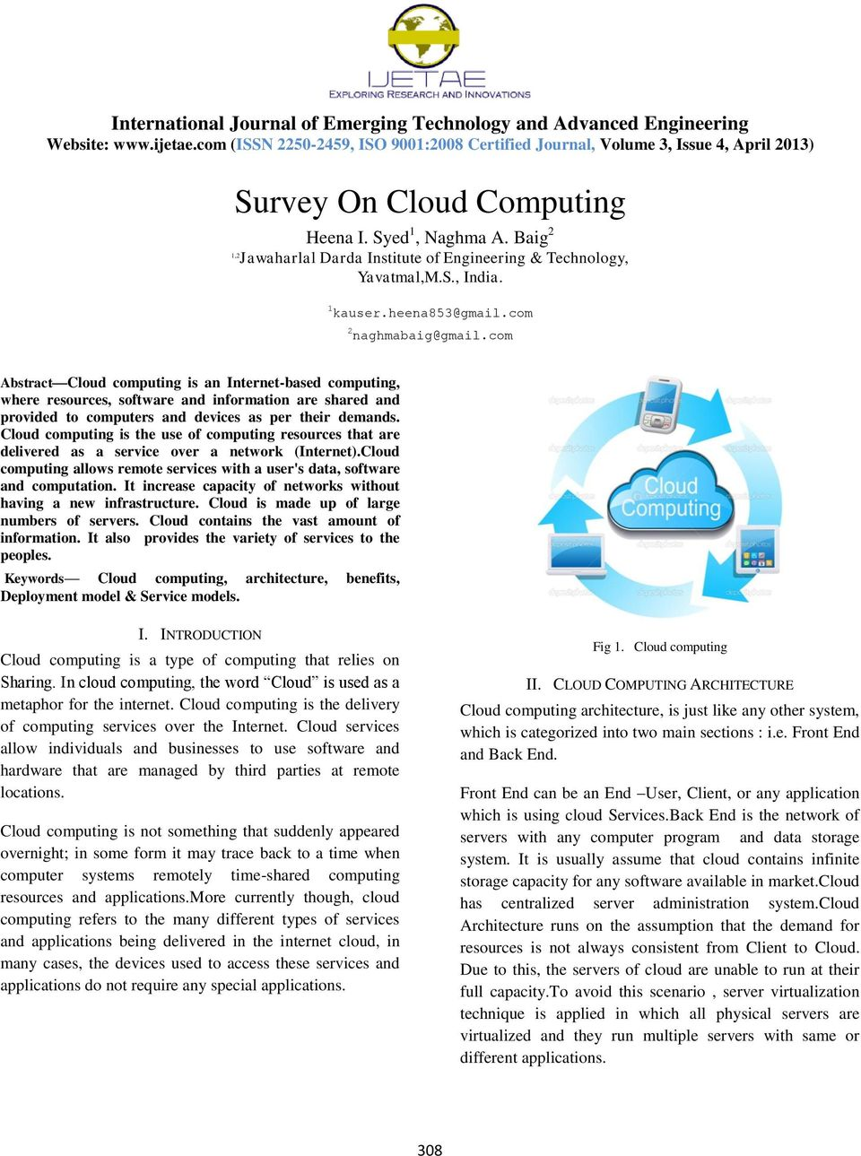 Cloud computing is the use of computing resources that are delivered as a service over a network (Internet).Cloud computing allows remote services with a user's data, software and computation.