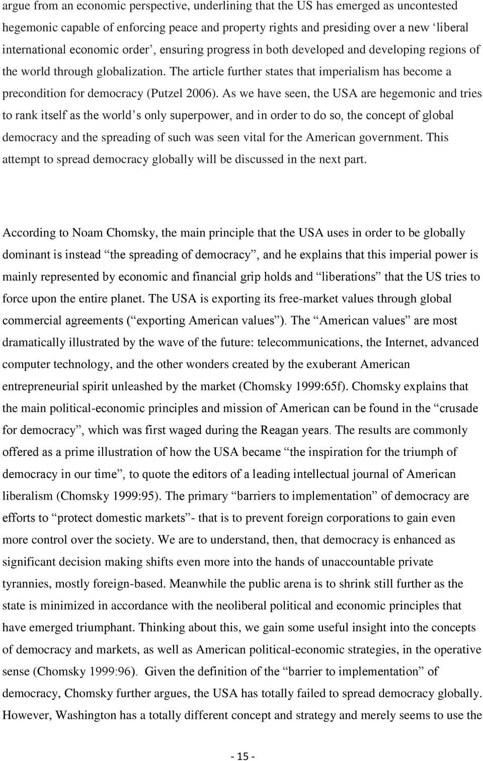 As we have seen, the USA are hegemonic and tries to rank itself as the world s only superpower, and in order to do so, the concept of global democracy and the spreading of such was seen vital for the