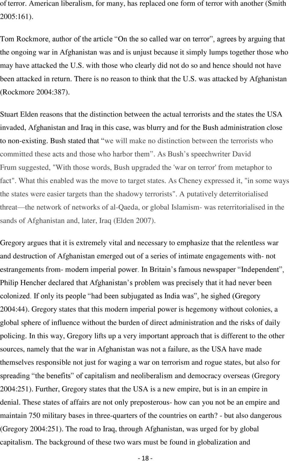 attacked the U.S. with those who clearly did not do so and hence should not have been attacked in return. There is no reason to think that the U.S. was attacked by Afghanistan (Rockmore 2004:387).