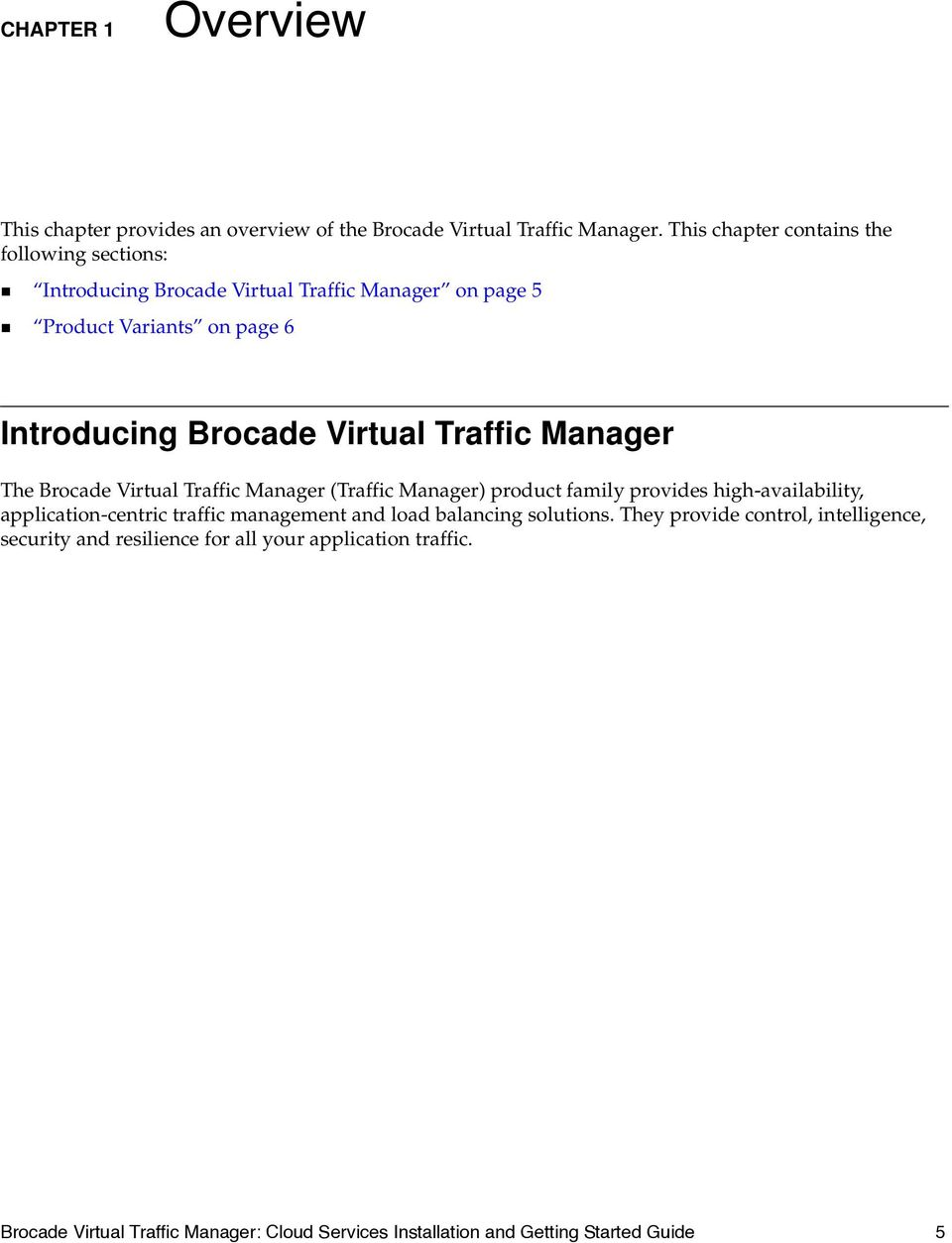 Virtual Traffic Manager The Brocade Virtual Traffic Manager (Traffic Manager) product family provides high-availability, application-centric traffic