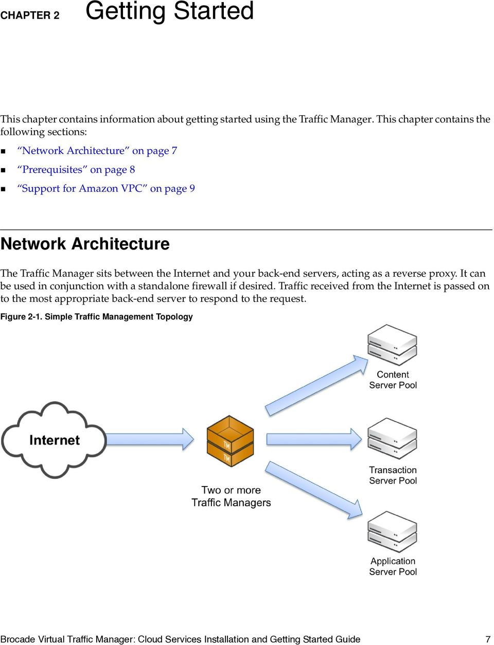 Manager sits between the Internet and your back-end servers, acting as a reverse proxy. It can be used in conjunction with a standalone firewall if desired.