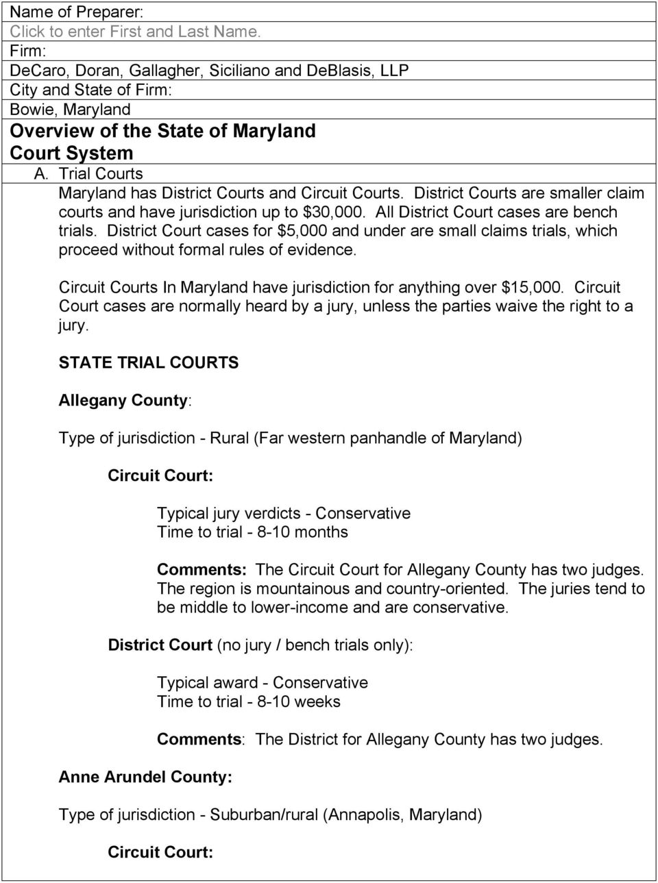 Trial Courts Maryland has District Courts and Circuit Courts. District Courts are smaller claim courts and have jurisdiction up to $30,000. All District Court cases are bench trials.