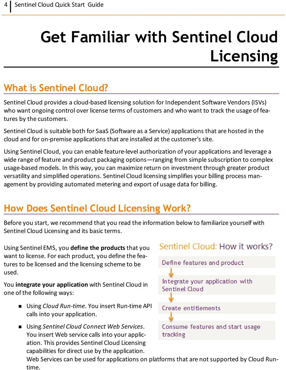 by the customers. Sentinel Cloud is suitable both for SaaS (Software as a Service) applications that are hosted in the cloud and for on-premise applications that are installed at the customer's site.