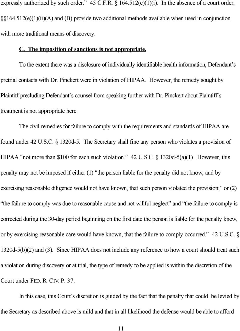 To the extent there was a disclosure of individually identifiable health information, Defendant s pretrial contacts with Dr. Pinckert were in violation of HIPAA.