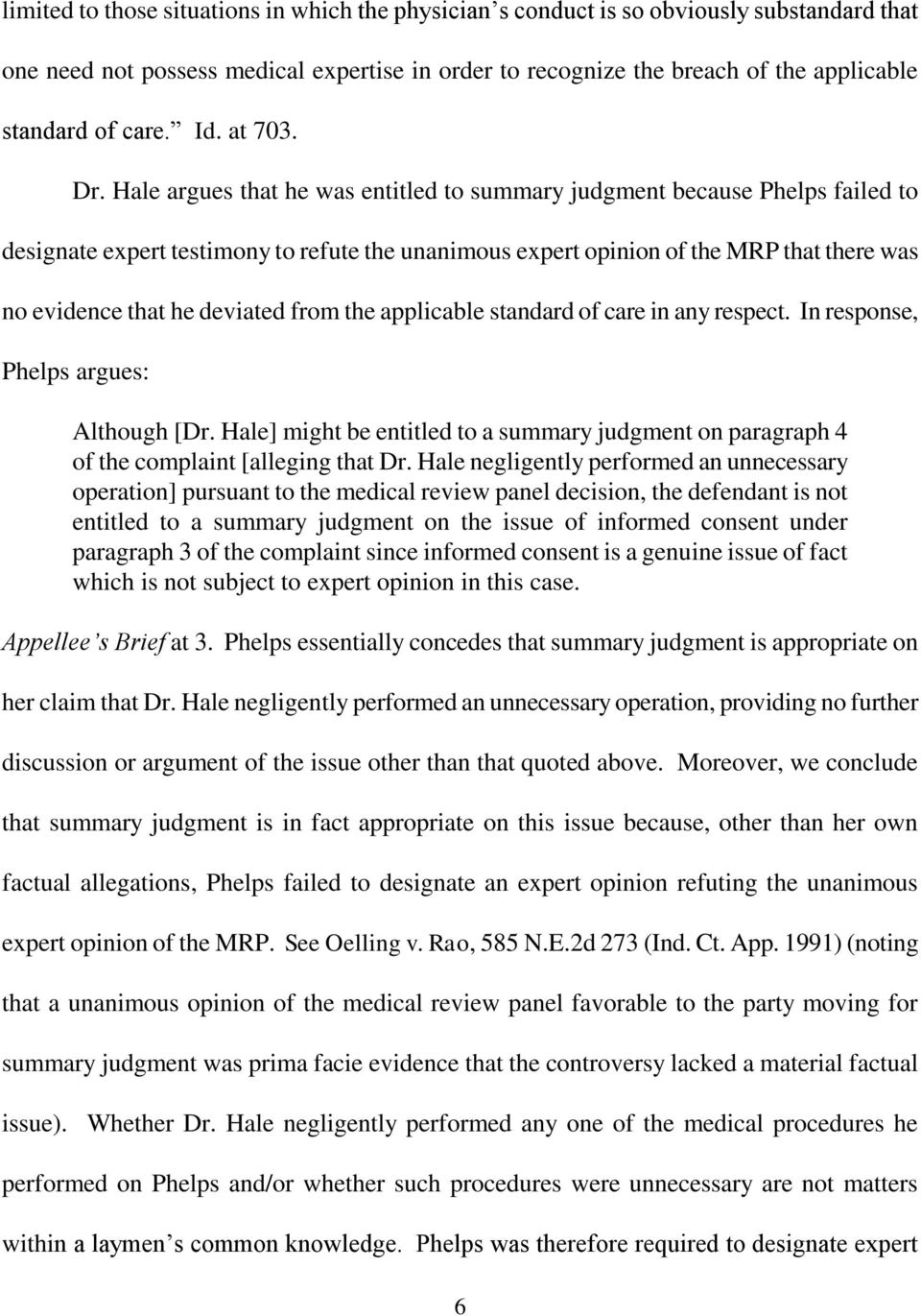 Hale argues that he was entitled to summary judgment because Phelps failed to designate expert testimony to refute the unanimous expert opinion of the MRP that there was no evidence that he deviated