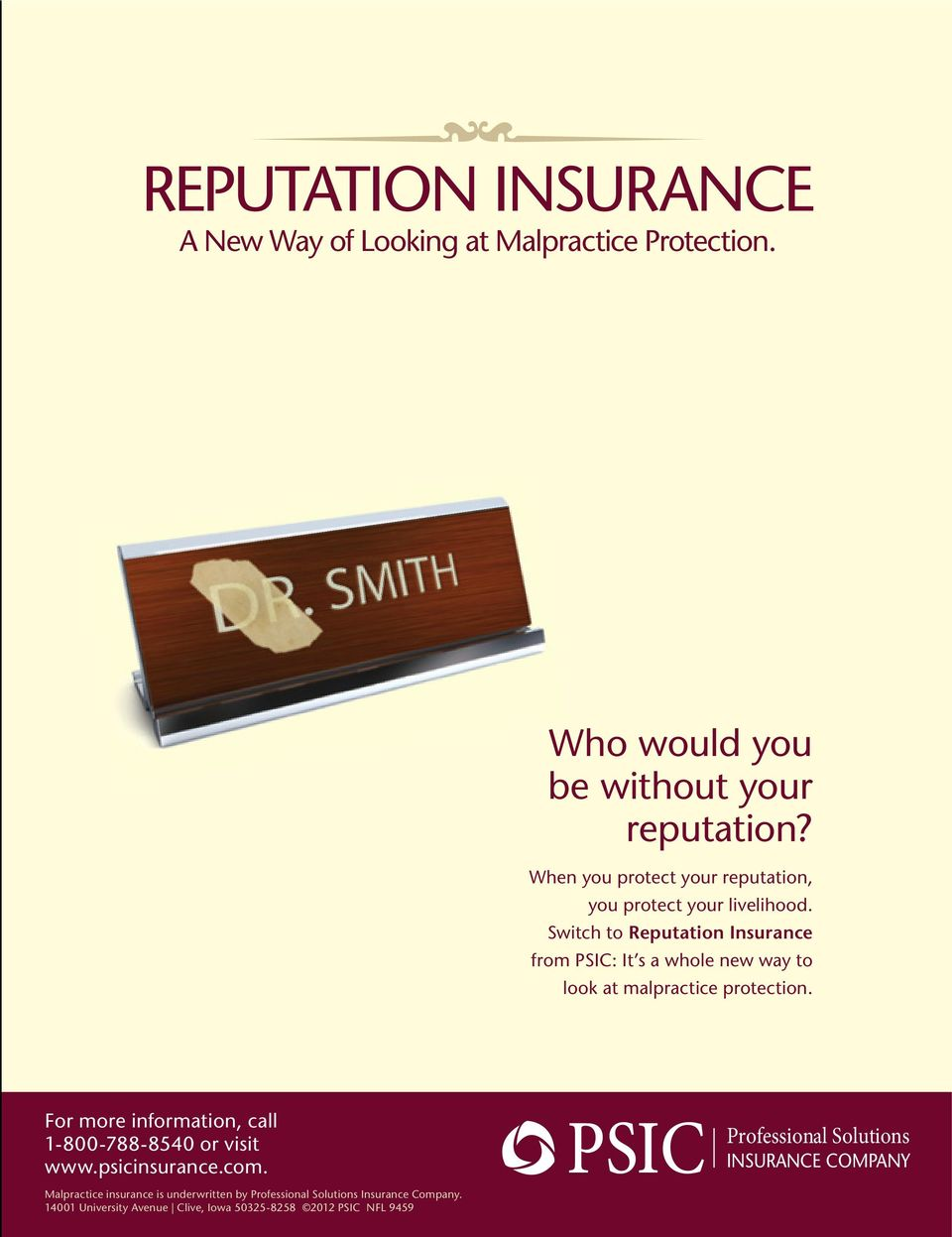 Switch to Reputation Insurance from PSIC: It s a whole new way to look at malpractice protection.