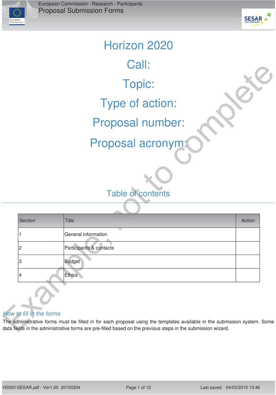 complete The administrative forms must be filled in for each proposal using the templates available in the submission system.