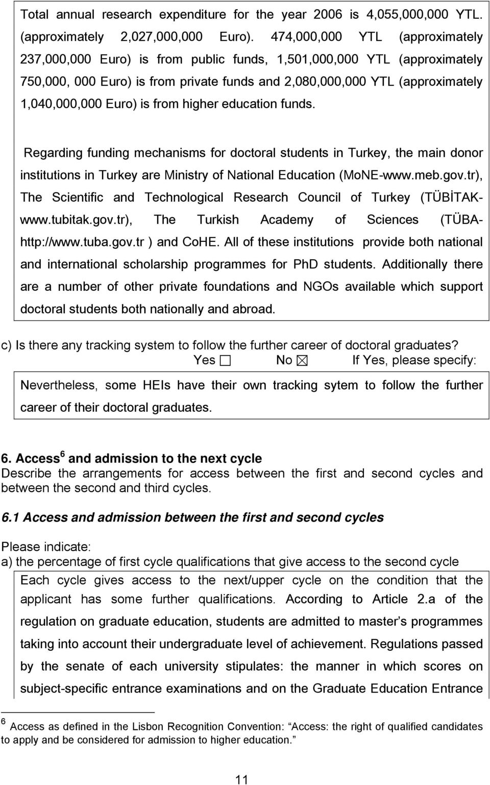 Euro) is from higher education funds. Regarding funding mechanisms for doctoral students in Turkey, the main donor institutions in Turkey are Ministry of National Education (MoNE-www.meb.gov.
