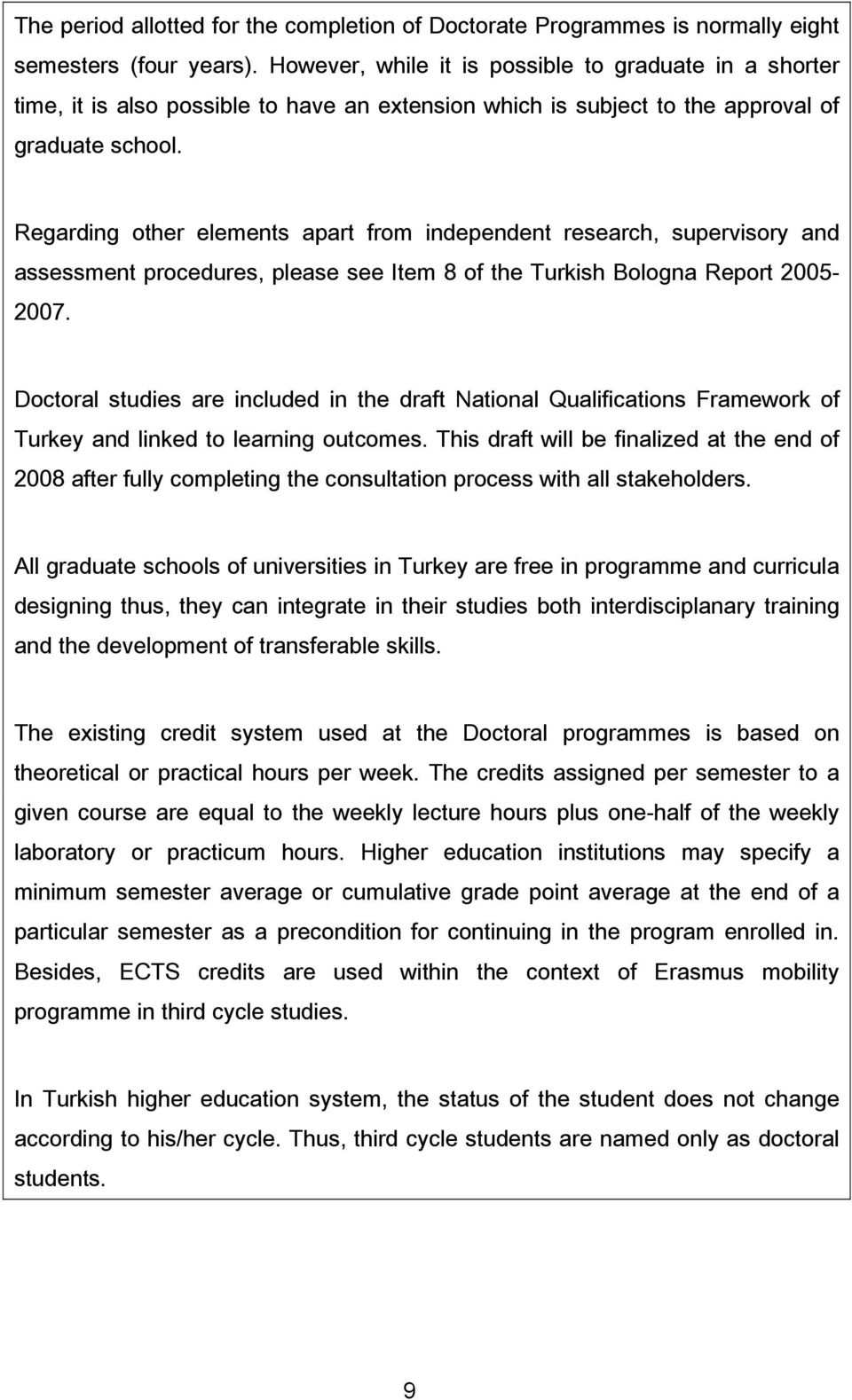 Regarding other elements apart from independent research, supervisory and assessment procedures, please see Item 8 of the Turkish Bologna Report 2005-2007.