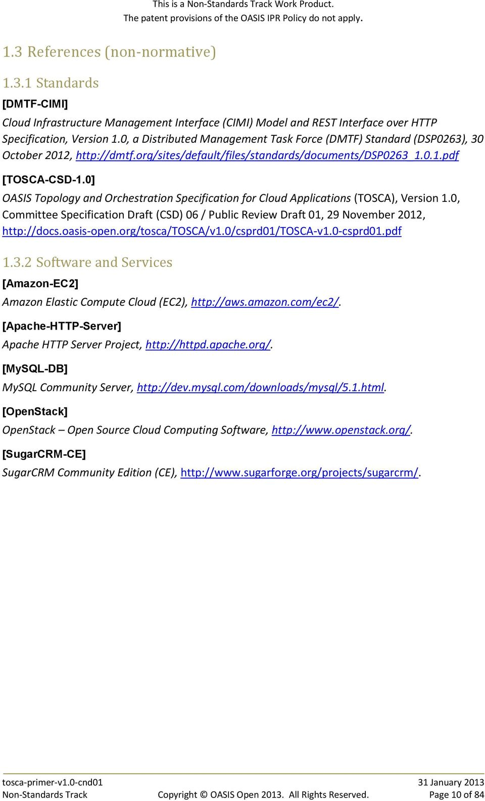 0] OASIS Topology and Orchestration Specification for Cloud Applications (TOSCA), Version 1.0, Committee Specification Draft (CSD) 06 / Public Review Draft 01, 29 November 2012, http://docs.