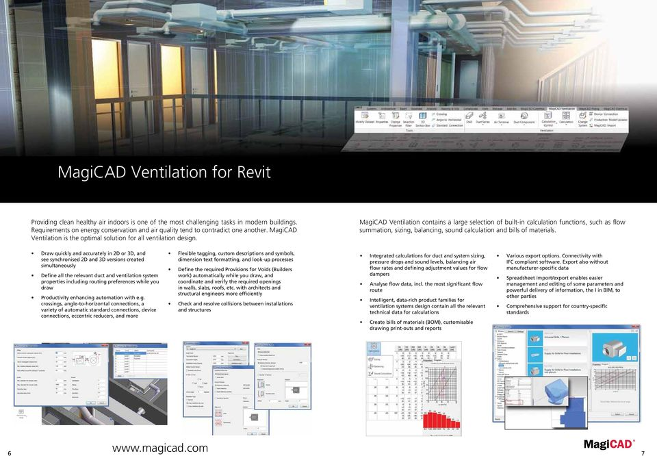 MagiCAD Ventilation contains a large selection of built-in calculation functions, such as flow summation, sizing, balancing, sound calculation and bills of materials.