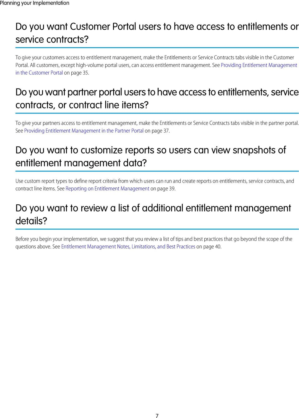 All customers, except high-volume portal users, can access entitlement management. See Providing Entitlement Management in the Customer Portal on page 35.