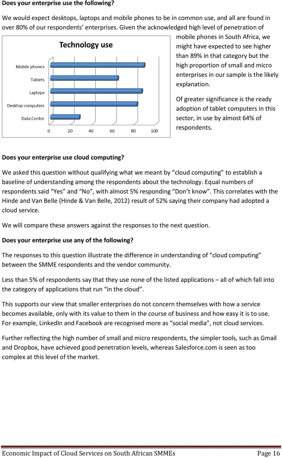 enterprises in our sample is the likely explanation. Of greater significance is the ready adoption of tablet computers in this sector, in use by almost 64% of respondents.