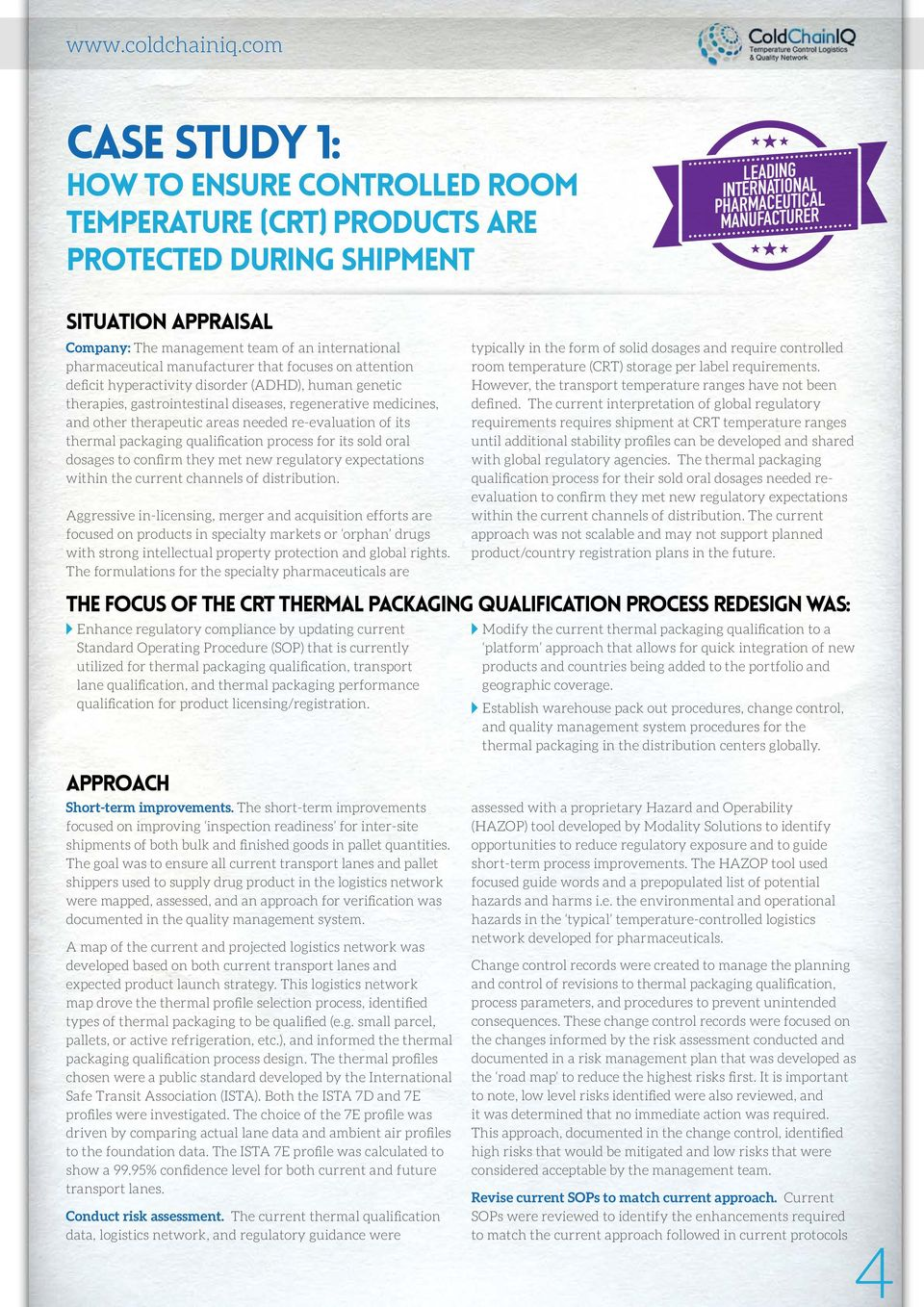 therapeutic areas needed re-evaluation of its thermal packaging qualification process for its sold oral dosages to confirm they met new regulatory expectations within the current channels of