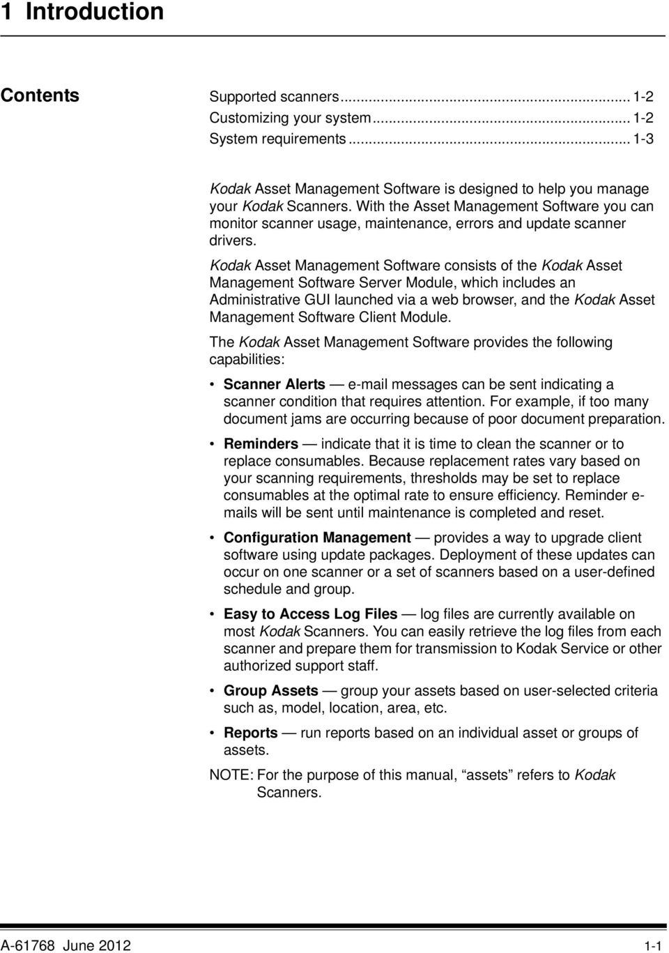 Kodak Asset Management Software consists of the Kodak Asset Management Software Server Module, which includes an Administrative GUI launched via a web browser, and the Kodak Asset Management Software