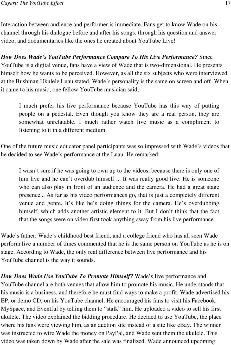 How Does Wade s YouTube Performance Compare To His Live Performance? Since YouTube is a digital venue, fans have a view of Wade that is two-dimensional.